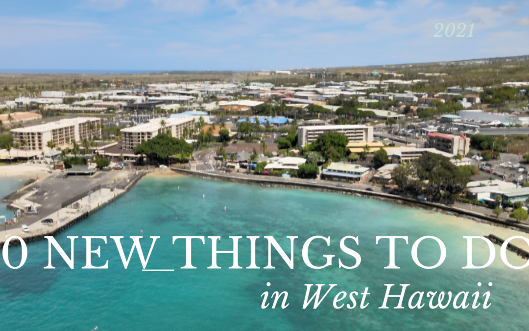 10 New Things To Do and Discover in West Hawaii (and Volcano!)