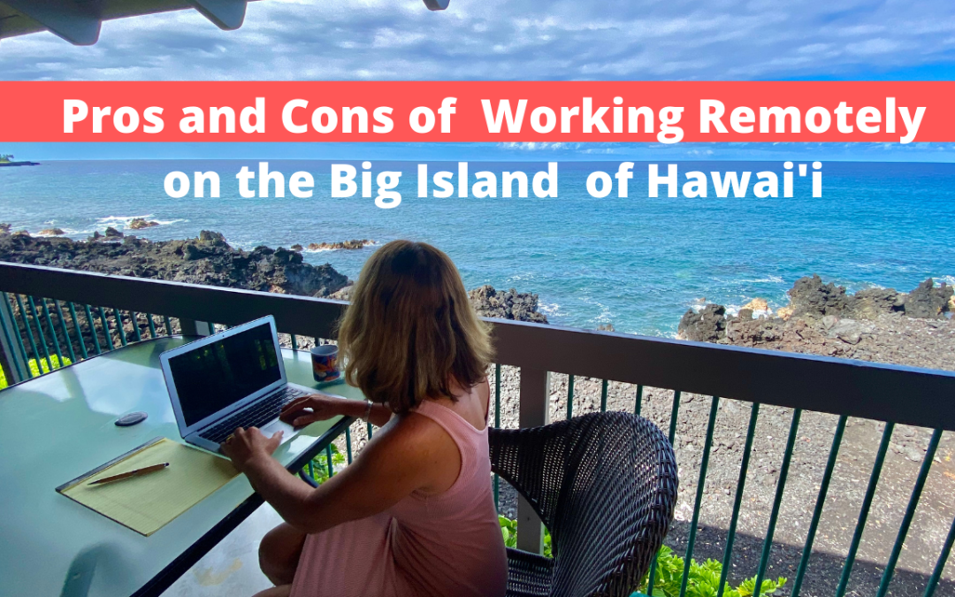 Pros and Cons of Working Remotely On The Big Island of Hawaii